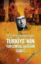 Yakup Kadri'nin Romanlarinda Turkiye'nin Toplumsal Degisim Sureci: Yilmaz, Ensar