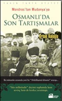 Mondros'tan Mudanya'ya Osmanli'da Son Tartismalar: Kologlu, Orhan