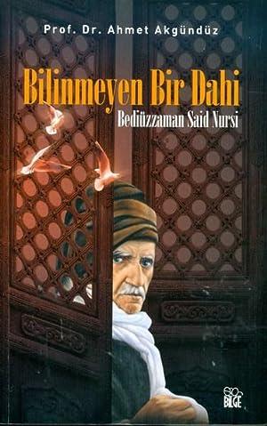 Bilinmeyen Bir Dahi: Bediuzzaman Said Nursi: Akgunduz, Ahmet