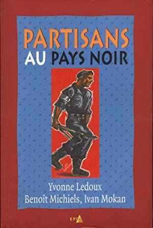 Partisans au Pays Noir: LEDOUX Yvonne, MICHIELS Benoît et MOKAN Ivan