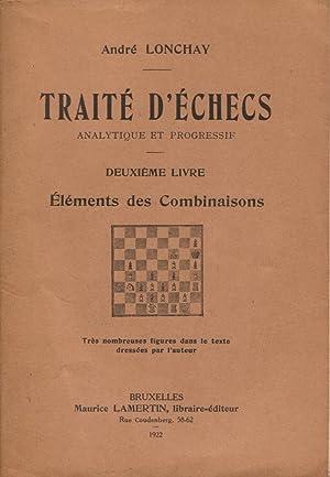 Traité d'échecs analytique et progressif , Deuxième Livre : Elé...