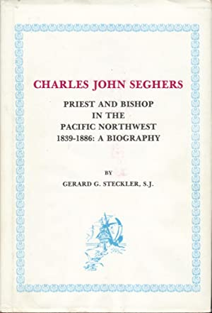 Charles John Seghers, Priest and Bishop in the Pacific Northwest, 1839-1886: a Biography