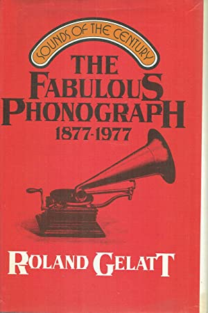 The Fabulous Phonograph 1877-1977: GELATT Roland