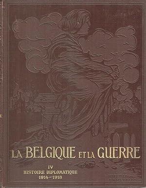 La Belgique et la Guerre, tome IV (seul): Histoire diplomatique 1914-1918: DE RIDDER Alfred