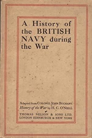 A History of the British Navy during the War (Adapted from Colonel John Buchan History of the War):...