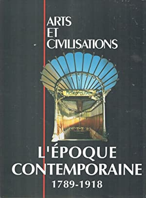 Arts et Civilisations: L'époque contemporaine 1789-1918