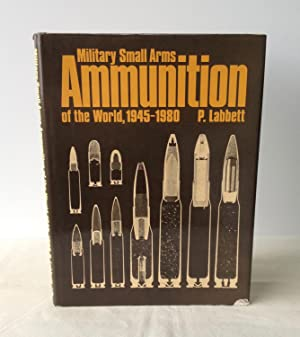 Military Small Arms Ammunition of the World,: P. Labbett