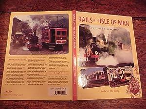 Rails in the Isle Of Man. A: Hendry, Robert.