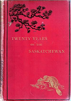 Twenty Years on the Saskatchewan N.W. Canada: Newton Rev William