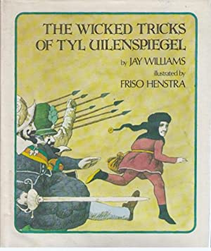The Wicked Tricks of Tyl Uilenspiegel: Williams, Jay, Illustrated