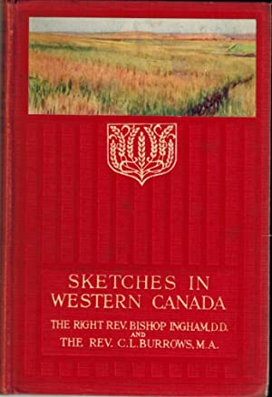 Sketches in Western Canada: Bishop Ingham & Clement L Burrows