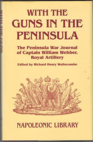 With the Guns in the Peninsula : The Peninsual War Journal of Captain William Webber, Royal ...