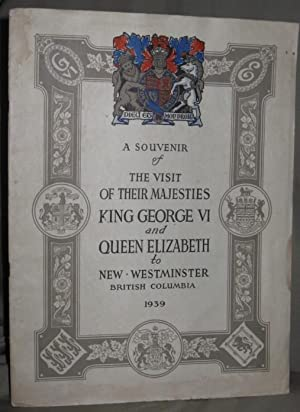 A Souvenir of the Visit of Their Majesties King George VI and Queen Elizabeth to New Westminster ...