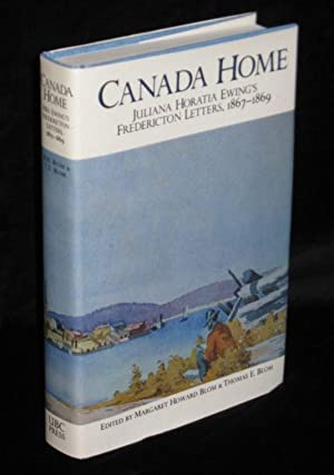 Canada Home : Julia Horatio Ewing's Fredericton: Blom, Margaret Howard