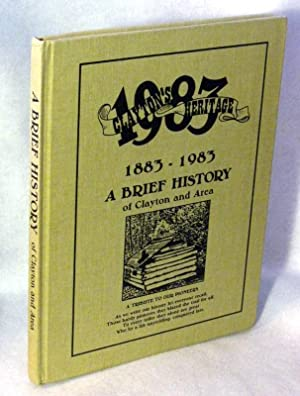CLAYTON'S HERITAGE, 1883-1983, A BRIEF HISTORY OF CLAYTON AND AREA: Clayton Heritage Committee
