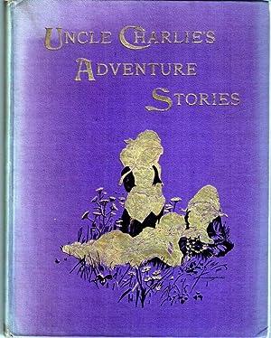 Uncle Charlie's Adventure Stories: Uncle Charlie