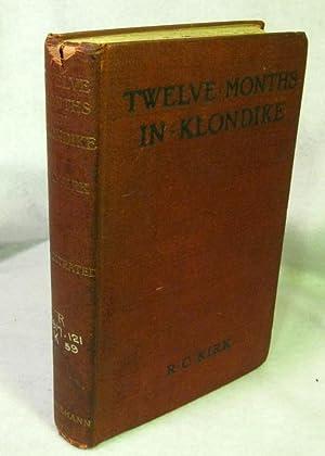 Twelve Months in Klondike: Kirk, R C