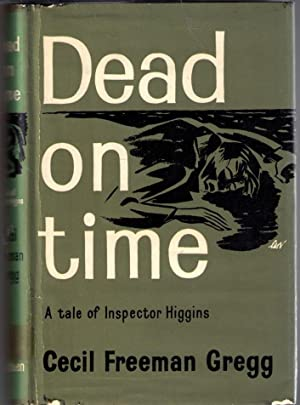 Dead on Time - A Tale of Inspector Higgins: Gregg, Cecil Freeman