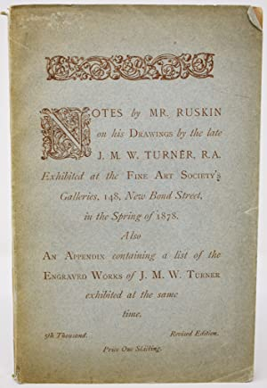 Notes by Mr. Ruskin on his drawings by the late J.M.W. Turner, R.A. : exhibited at the Fine Art S...