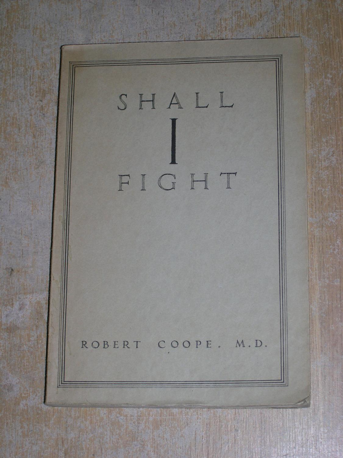 shall i fight an essay on war peace and the individual by robert shall i fight an essay on war peace and the individual robert coope m d