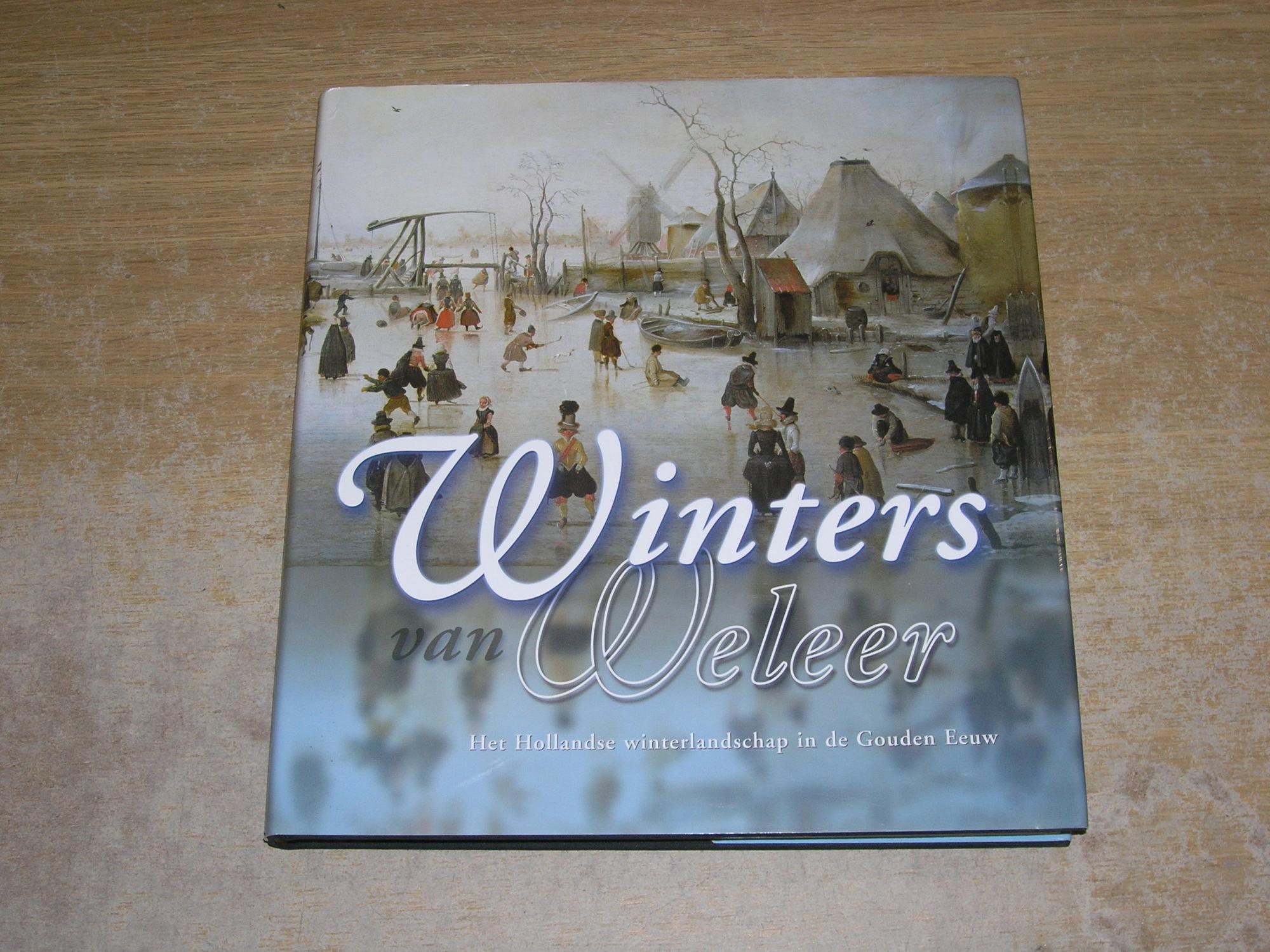 Winters van Weleer: Het Hollandse winterlandschap in de Gouden Eeuw - Ariane van Suchtelen