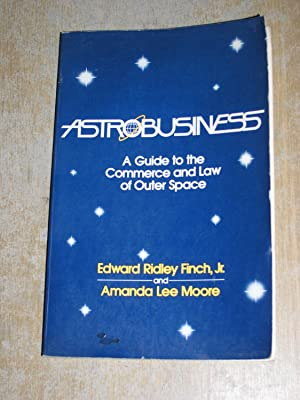 Astrobusiness: A Guide To The Commerce & Law Of Outer Space