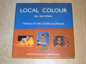 Local Colour: Travels In The Other Australia: Bill Bachman
