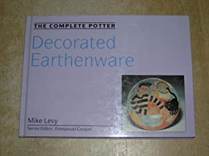 The Complete Potter: Decorated Earthenware: Mike Levy