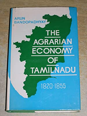 The Agrarian Economy Of Tamilnadu 1820 -: Arun Bandopadhyay