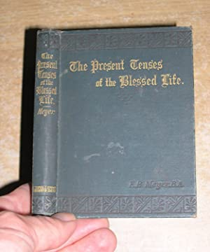 The Present Tenses Of The Blessed Life: F B Meyer