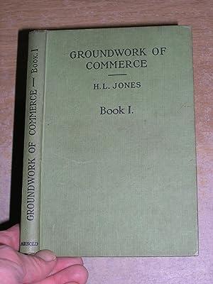 Groundwork Of Commerce - Book I: H L Jones