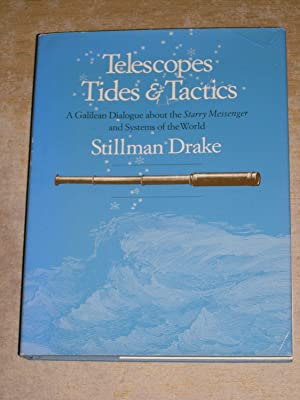 Telescopes, Tides, and Tactics: A Galilean Dialogue about The Starry Messenger and Systems of the...