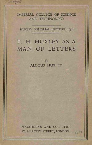 IMPERIAL COLLEGE OF SCIENCE AND TECHNOLOGY, HUXLEY MEMORIAL LECTURE 1932 T. H. HUXLEY AS A MAN OF...
