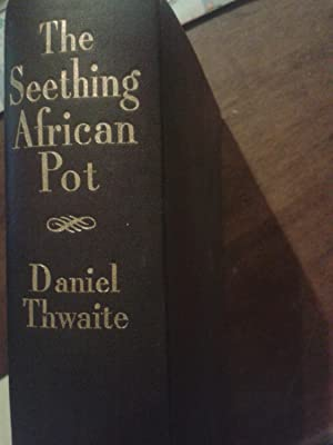 THE SEETHING AFRICAN POT. A STUDY OF BLACK NATIONALISM 1882 - 1935