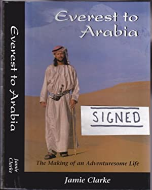 Everest to Arabia: The Making of an: Clarke, Jamie -(signed)-;