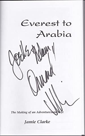 Everest to Arabia: The Making of an Adventuresom Life -(SIGNED)-: Clarke, Jamie -(signed)-; intros ...