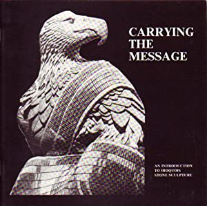 Carrying the Message: An Introduction to Iroquois Stone Sculpture: Prudek, Wolfgang M.