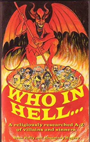 Who in Hell : A Religiously Researched A-Z of Villains and Sinners: Kelly, Sean; Rogers, Rosemary