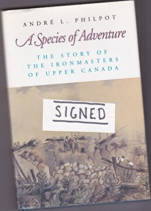 A Species of Adventure: The Story of the Ironmasters of Upper Canada -(SIGNED)-
