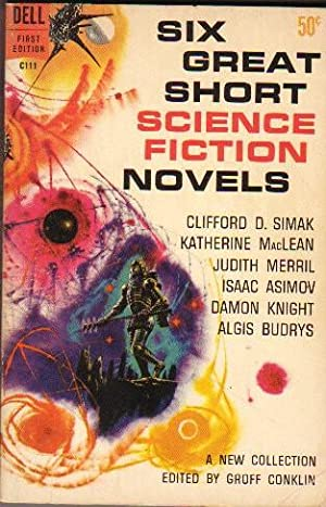 Six Great Short Science Fiction Novels -: Conklin, Groff (ed)