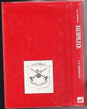 Field-Marshal Auchinleck: A Biography of Field-Marshal Sir Claude Auchinleck: Greenwood, Alexander;...