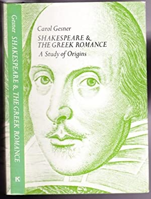Shakespeare & the Greek Romance: A Study of Origins: Gesner, Carol