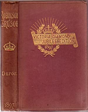 The Life and Adventures of Robinson Crusoe of York, Mariner: Victoria Diamond Jubilee Edition 189...