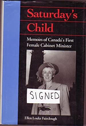 Saturday's Child: Memoirs of Canada's First Female Cabinet Minister -(SIGNED by ELLEN ...