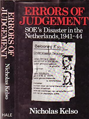 Errors of Judgement: SOE's Disaster in the Netherlands, 1941-44
