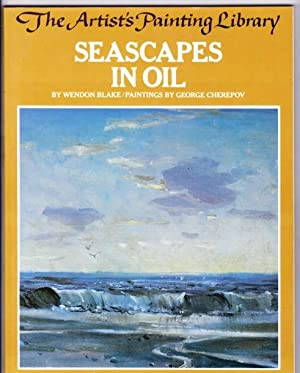 Seascapes in Oil: The Artist's Painting Library: Blake, Wendon; Cherepov,