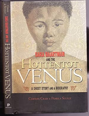 Sara Baartman and the Hottentot Venus: A: Crais, Clifton; Scully,