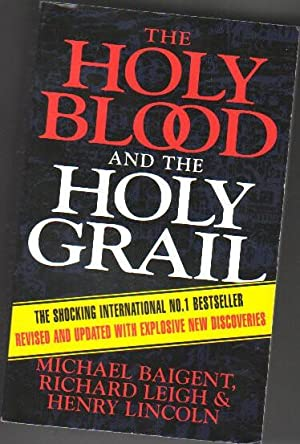 The Holy Blood and the Holy Grail -Revised & Updated with Explosive New Discoveries