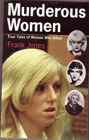 Murderous Women : True Tales of Women: Jones, Frank