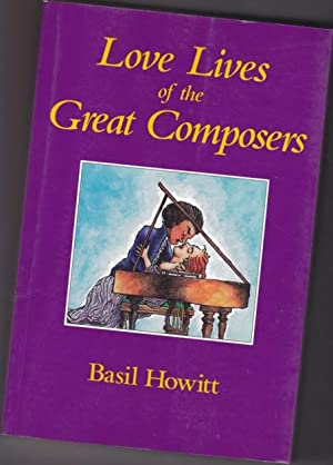 Love Lives of the Great Composers: From Gesualdo to Wagner -(SIGNED)-: Howitt, Basil -(signed)-